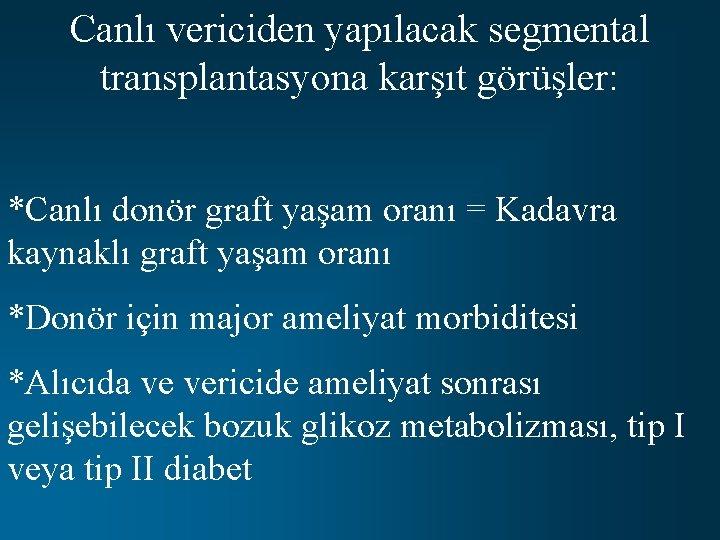 Canlı vericiden yapılacak segmental transplantasyona karşıt görüşler: *Canlı donör graft yaşam oranı = Kadavra