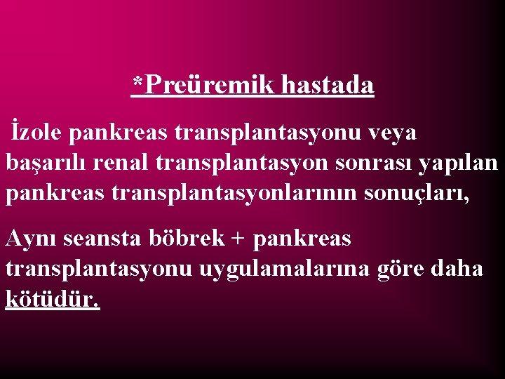 *Preüremik hastada İzole pankreas transplantasyonu veya başarılı renal transplantasyon sonrası yapılan pankreas transplantasyonlarının sonuçları,