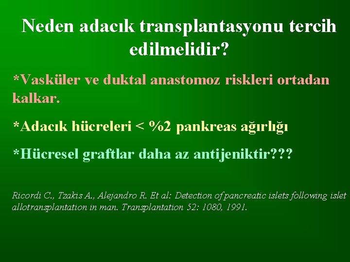 Neden adacık transplantasyonu tercih edilmelidir? *Vasküler ve duktal anastomoz riskleri ortadan kalkar. *Adacık hücreleri