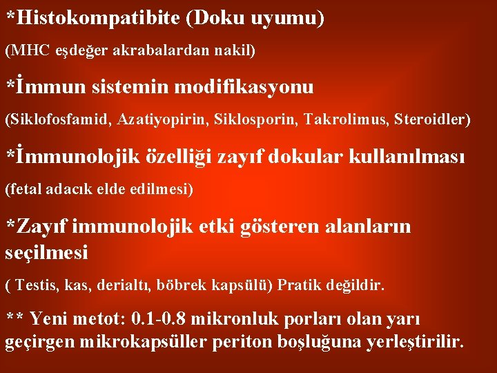 *Histokompatibite (Doku uyumu) (MHC eşdeğer akrabalardan nakil) *İmmun sistemin modifikasyonu (Siklofosfamid, Azatiyopirin, Siklosporin, Takrolimus,