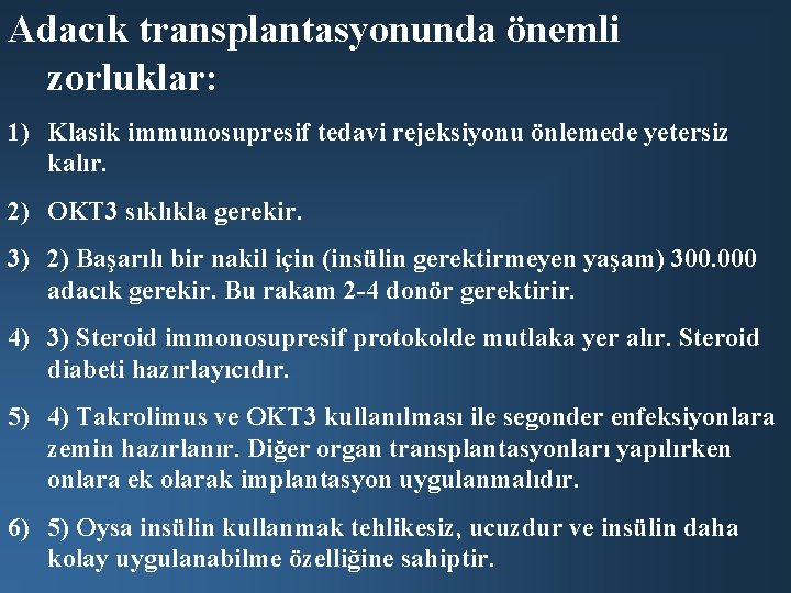 Adacık transplantasyonunda önemli zorluklar: 1) Klasik immunosupresif tedavi rejeksiyonu önlemede yetersiz kalır. 2) OKT
