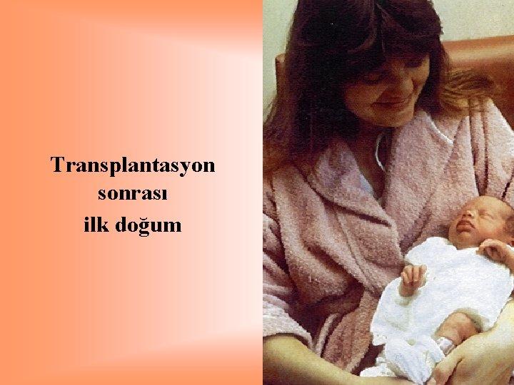 Transplantasyon sonrası ilk doğum