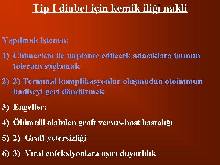 Tip I diabet için kemik iliği nakli Yapılmak istenen: 1) Chimerism ile implante edilecek