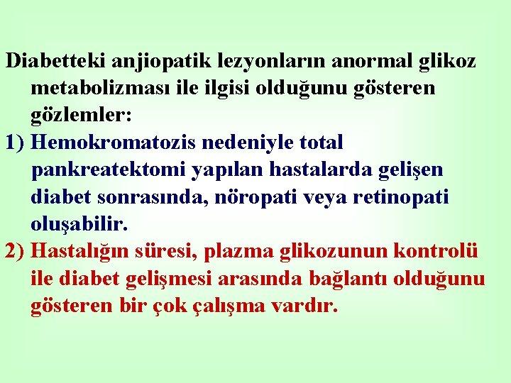 Diabetteki anjiopatik lezyonların anormal glikoz metabolizması ile ilgisi olduğunu gösteren gözlemler: 1) Hemokromatozis nedeniyle
