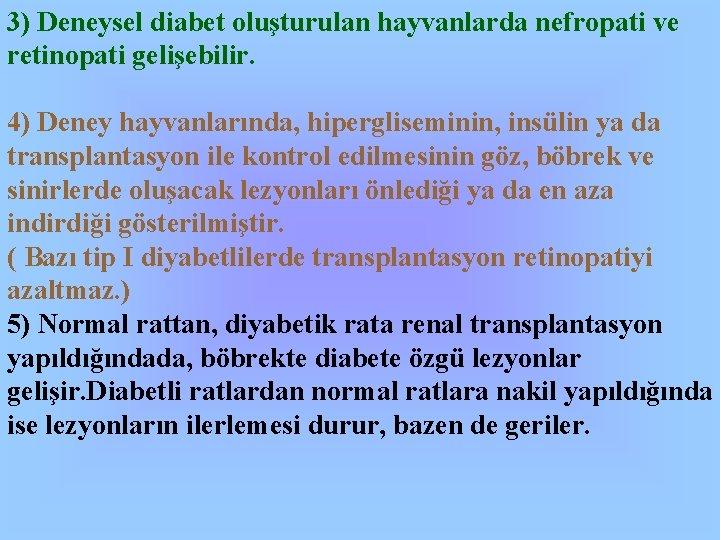 3) Deneysel diabet oluşturulan hayvanlarda nefropati ve retinopati gelişebilir. 4) Deney hayvanlarında, hipergliseminin, insülin