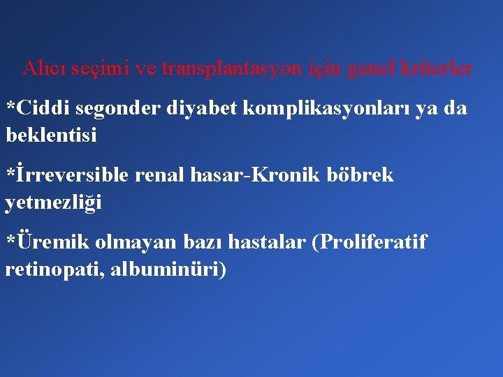 Alıcı seçimi ve transplantasyon için genel kriterler *Ciddi segonder diyabet komplikasyonları ya da beklentisi
