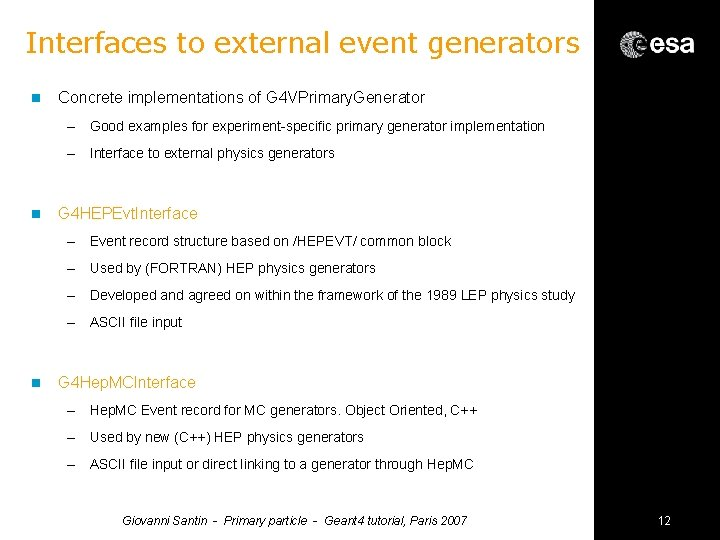 Interfaces to external event generators n Concrete implementations of G 4 VPrimary. Generator –