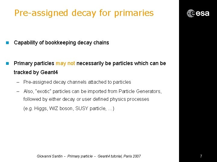 Pre-assigned decay for primaries n Capability of bookkeeping decay chains n Primary particles may