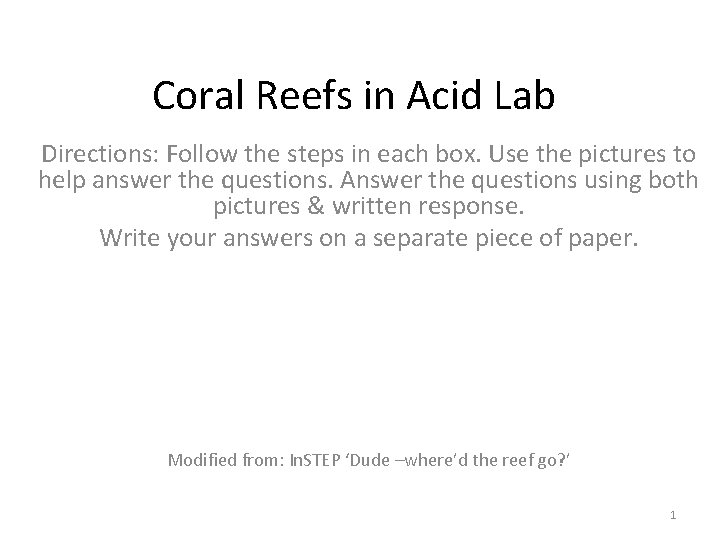 Coral Reefs in Acid Lab Directions: Follow the steps in each box. Use the