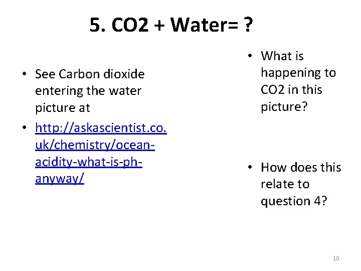 5. CO 2 + Water= ? • See Carbon dioxide entering the water picture