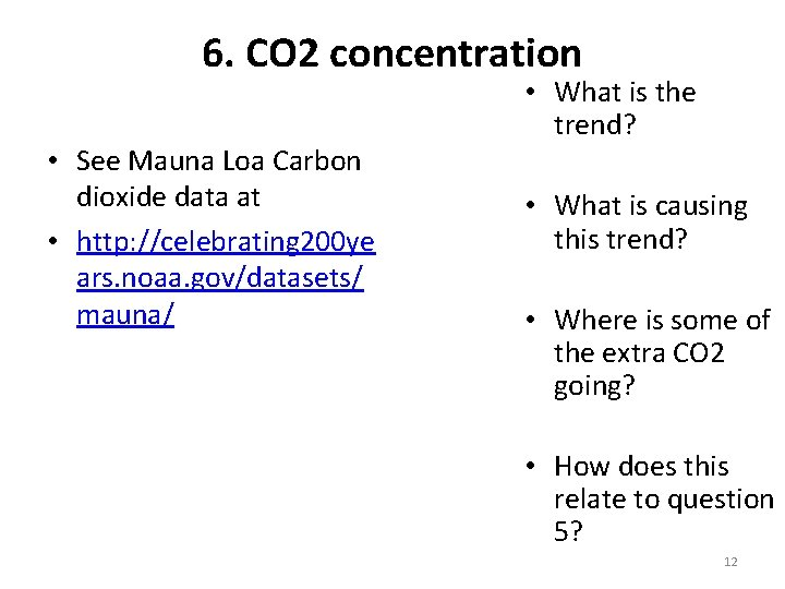 6. CO 2 concentration • See Mauna Loa Carbon dioxide data at • http:
