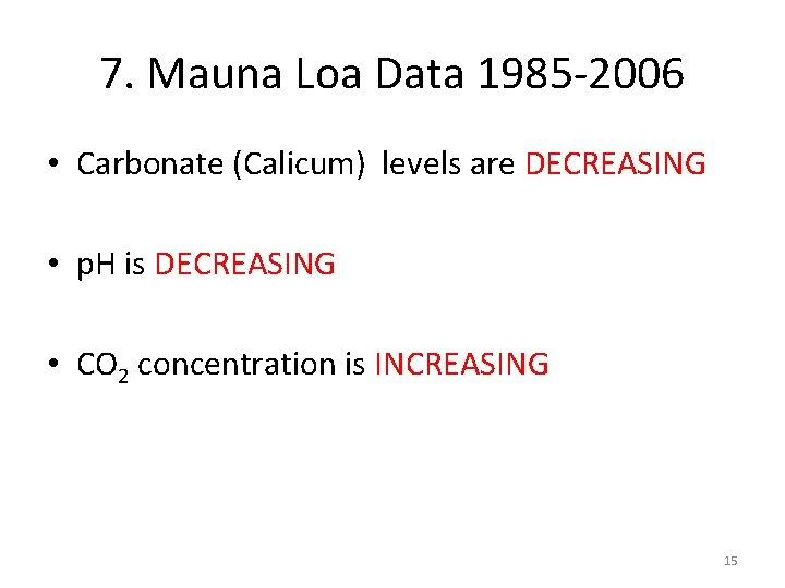 7. Mauna Loa Data 1985 -2006 • Carbonate (Calicum) levels are DECREASING • p.