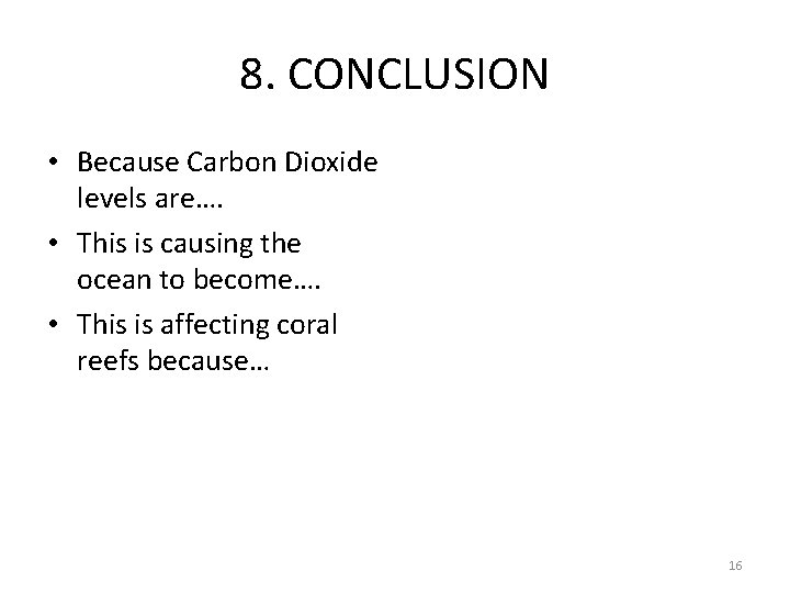 8. CONCLUSION • Because Carbon Dioxide levels are…. • This is causing the ocean