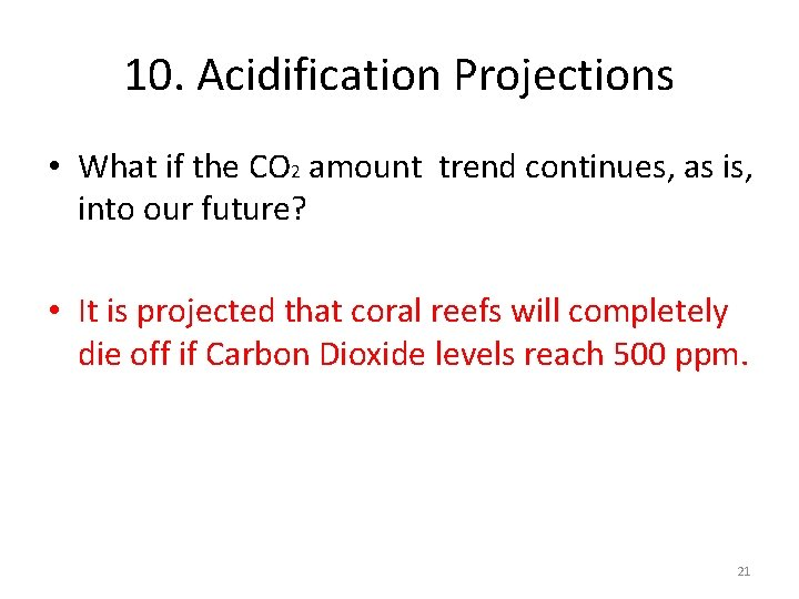 10. Acidification Projections • What if the CO 2 amount trend continues, as is,