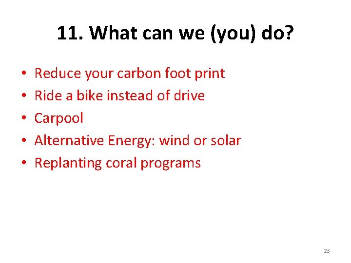 11. What can we (you) do? • • • Reduce your carbon foot print