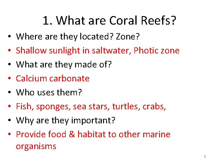 1. What are Coral Reefs? • • Where are they located? Zone? Shallow sunlight