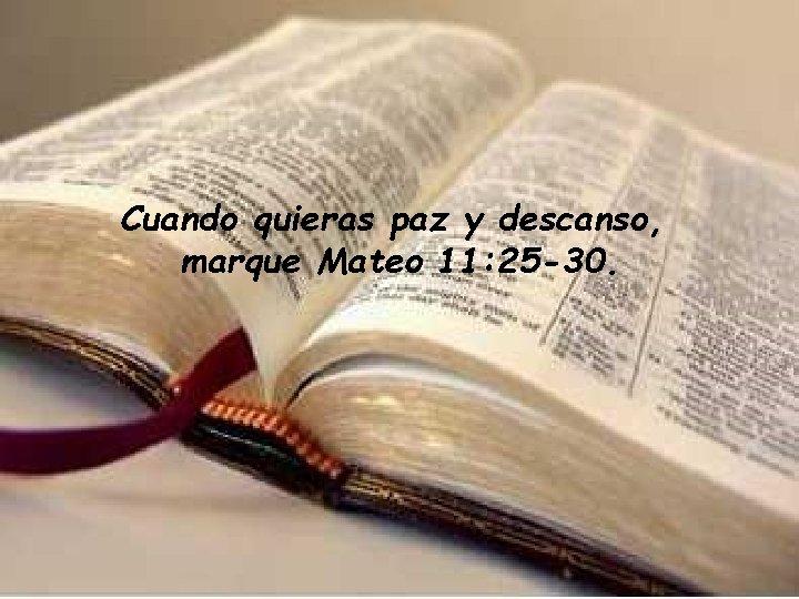 Cuando quieras paz y descanso, marque Mateo 11: 25 -30.