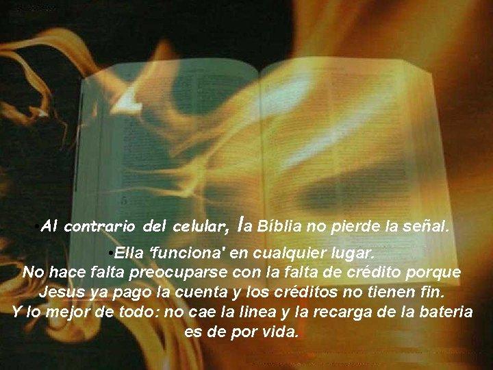 • Al contrario del celular, la Bíblia no pierde la señal. • Ella