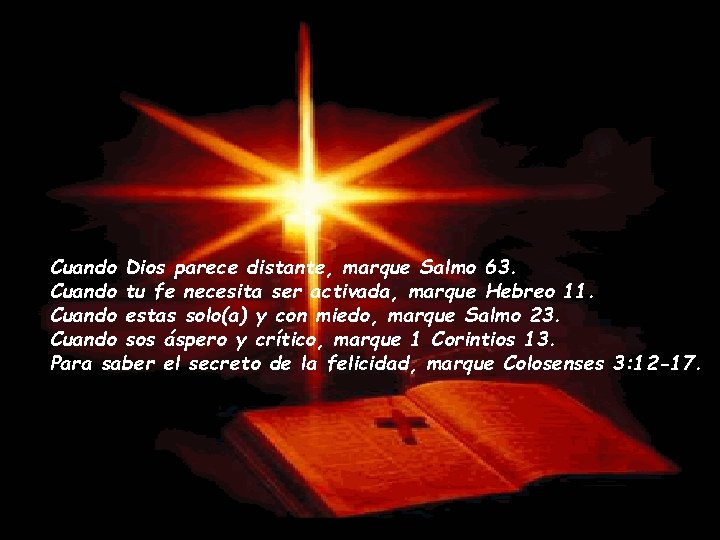 Cuando Dios parece distante, marque Salmo 63. Cuando tu fe necesita ser activada, marque