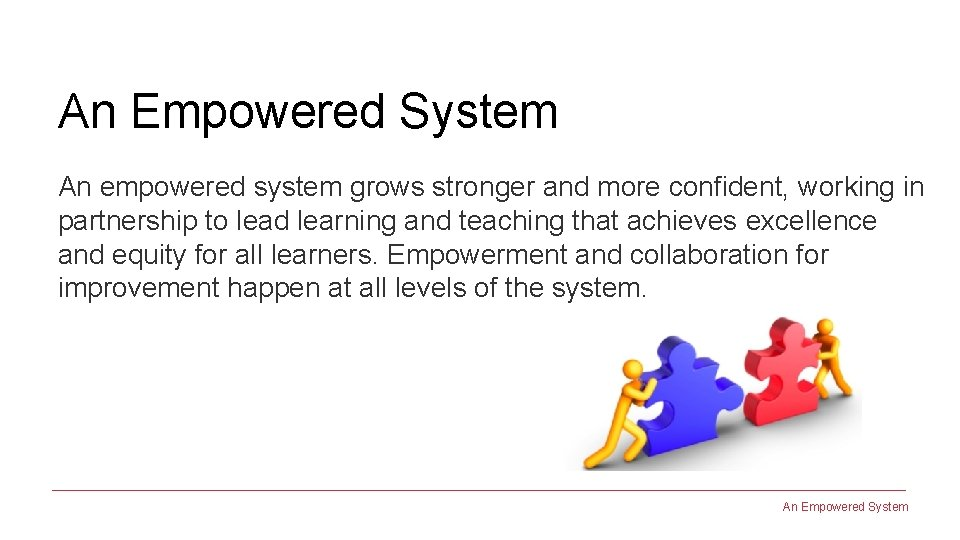 An Empowered System An empowered system grows stronger and more confident, working in partnership