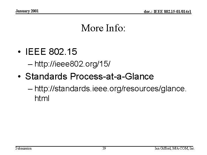 January 2001 doc. : IEEE 802. 15 -01/014 r 1 More Info: • IEEE