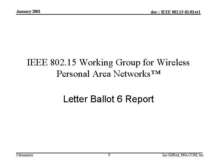 January 2001 doc. : IEEE 802. 15 -01/014 r 1 IEEE 802. 15 Working