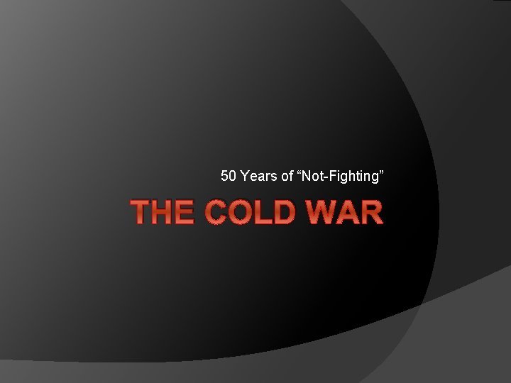 """50 Years of """"Not-Fighting"""" THE COLD WAR"""