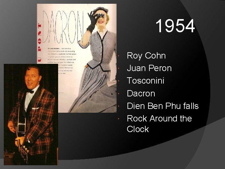 1954 Roy Cohn Juan Peron Tosconini Dacron Dien Ben Phu falls Rock Around the