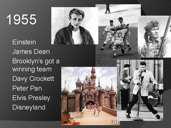 1955 Einstein James Dean Brooklyn's got a winning team Davy Crockett Peter Pan Elvis