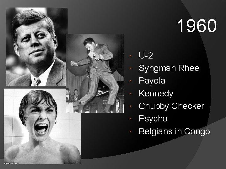 1960 U-2 Syngman Rhee Payola Kennedy Chubby Checker Psycho Belgians in Congo