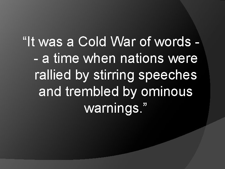 """""""It was a Cold War of words - a time when nations were rallied"""