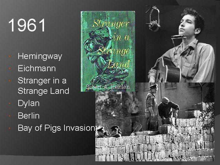 1961 Hemingway Eichmann Stranger in a Strange Land Dylan Berlin Bay of Pigs Invasion