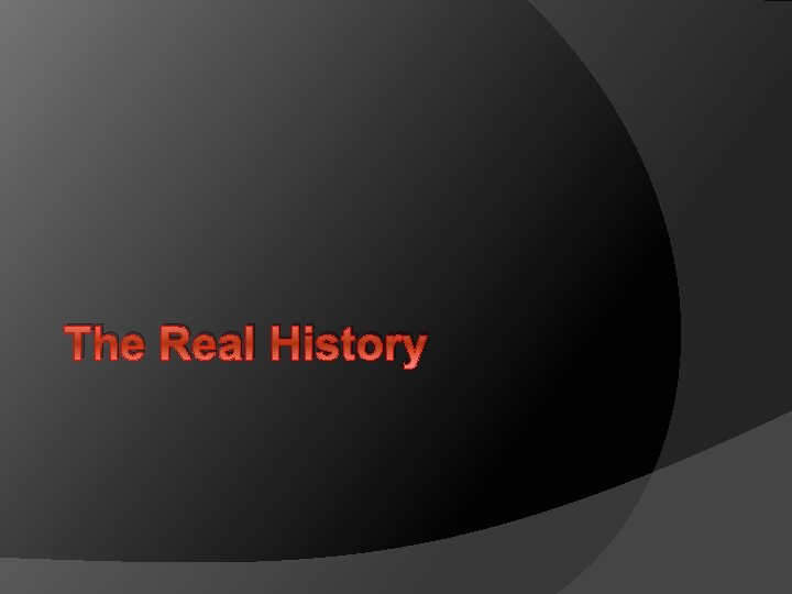 The Real History