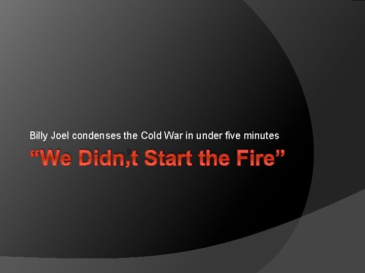 """Billy Joel condenses the Cold War in under five minutes """"We Didn't Start the"""