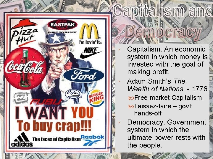 Capitalism: An economic system in which money is invested with the goal of making