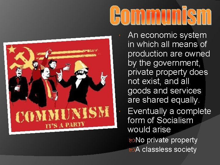 An economic system in which all means of production are owned by the government,