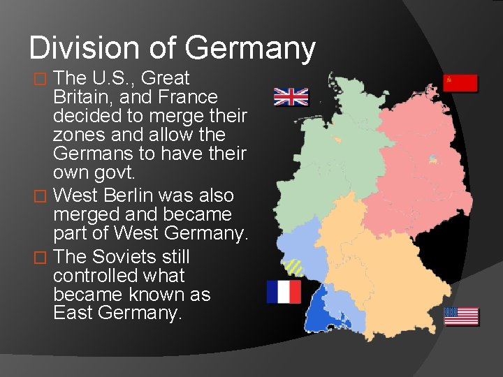 Division of Germany The U. S. , Great Britain, and France decided to merge