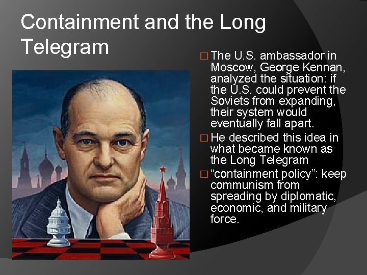 Containment and the Long Telegram � The U. S. ambassador in Moscow, George Kennan,