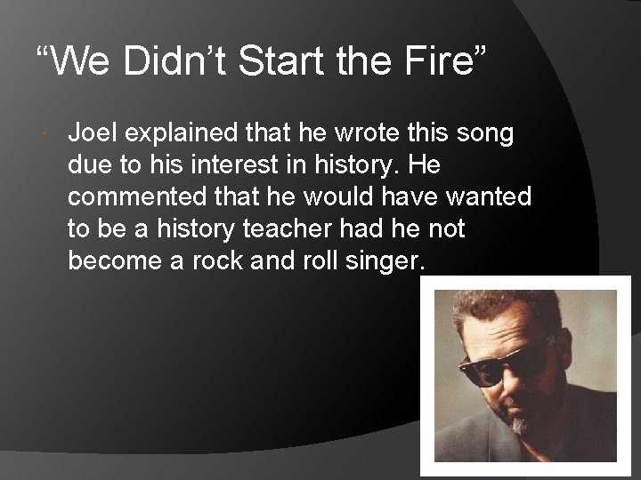 """""""We Didn't Start the Fire"""" Joel explained that he wrote this song due to"""