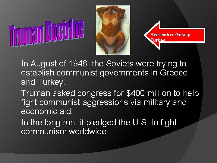 Remember Greasy Turkey In August of 1946, the Soviets were trying to establish communist