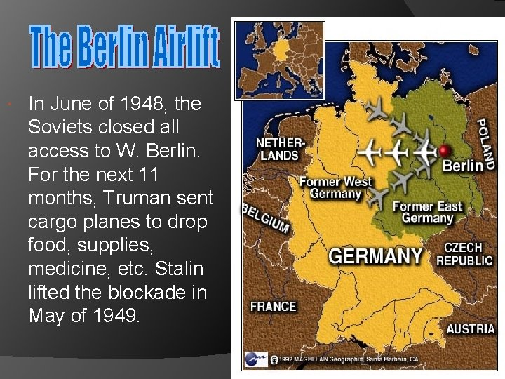 In June of 1948, the Soviets closed all access to W. Berlin. For