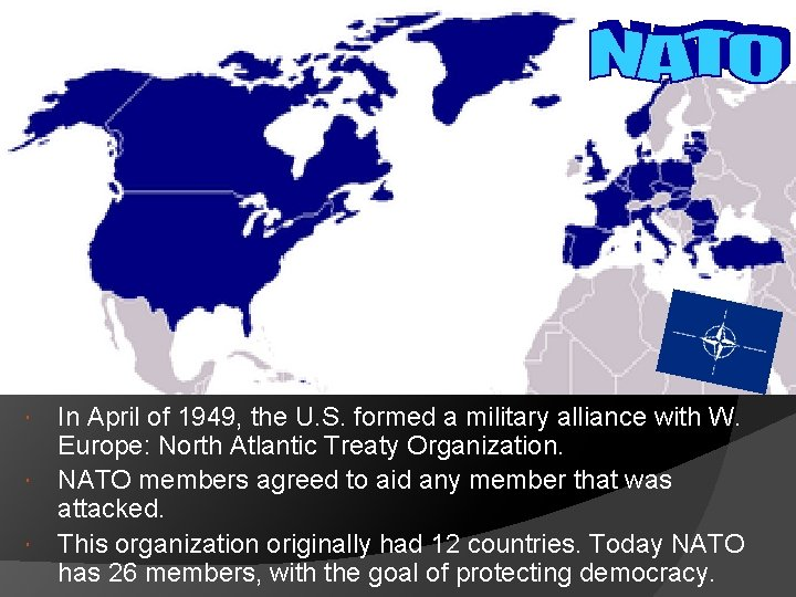 In April of 1949, the U. S. formed a military alliance with W. Europe: