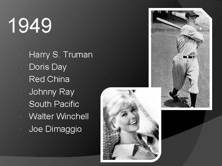 1949 Harry S. Truman Doris Day Red China Johnny Ray South Pacific Walter Winchell