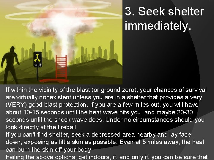 3. Seek shelter immediately. If within the vicinity of the blast (or ground zero),