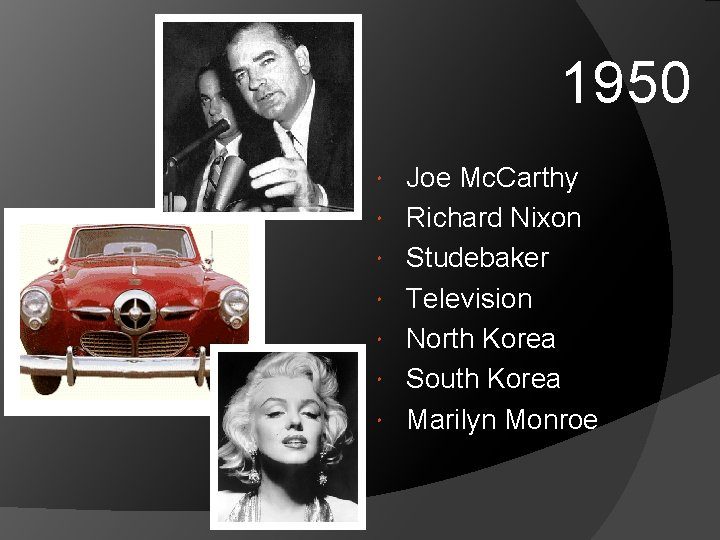 1950 Joe Mc. Carthy Richard Nixon Studebaker Television North Korea South Korea Marilyn Monroe