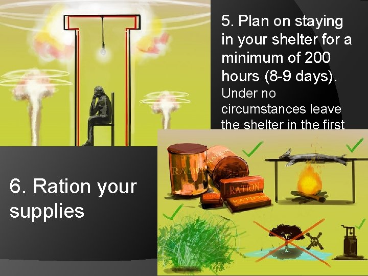 5. Plan on staying in your shelter for a minimum of 200 hours (8
