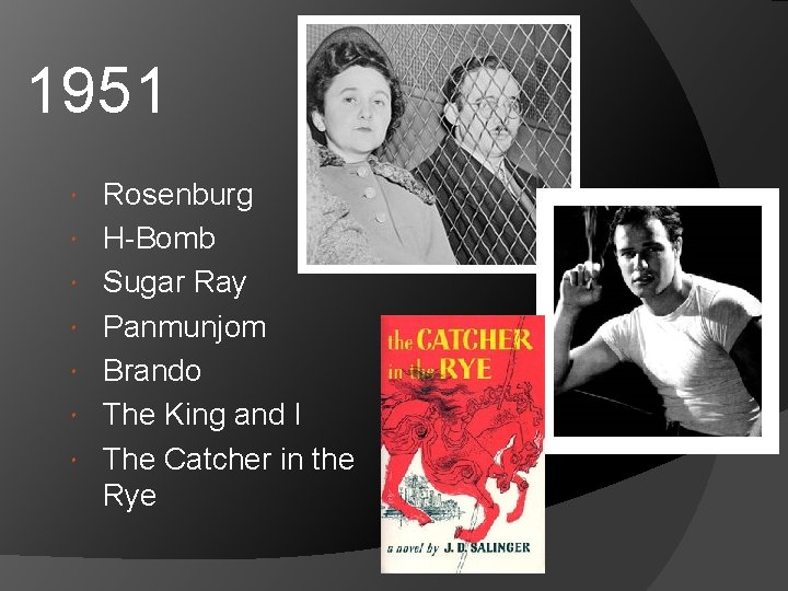 1951 Rosenburg H-Bomb Sugar Ray Panmunjom Brando The King and I The Catcher in