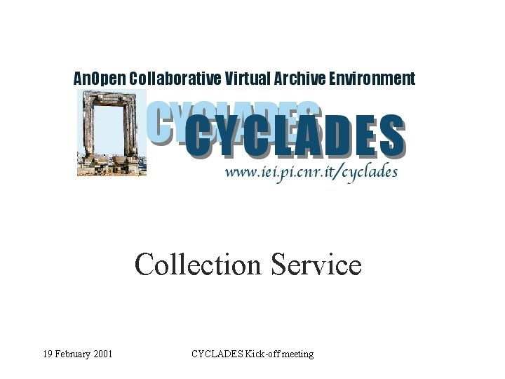 Collection Service 19 February 2001 CYCLADES Kick-off meeting