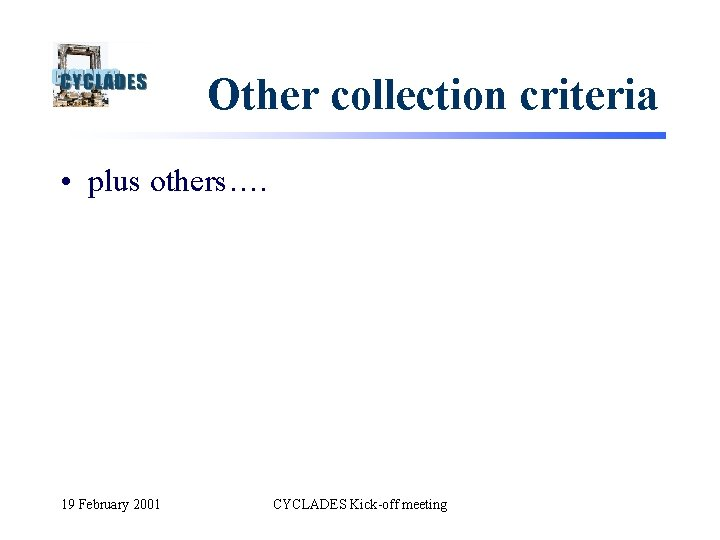 Other collection criteria • plus others…. 19 February 2001 CYCLADES Kick-off meeting