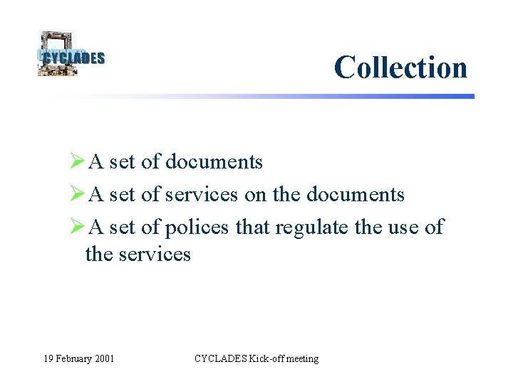 Collection ØA set of documents ØA set of services on the documents ØA set
